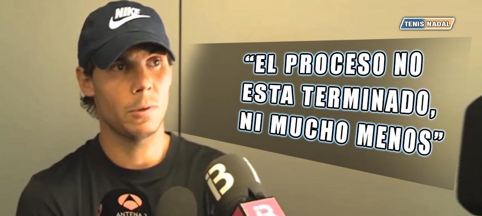 """Rafael Nadal: """"El proceso no está terminado, ni mucho menos"""""""