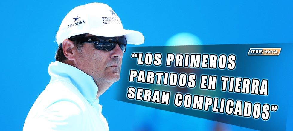 """Toni Nadal: """"Los primeros partidos en tierra serán complicados"""""""