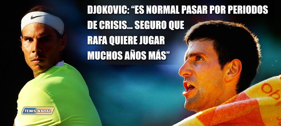 """Djokovic: """"Seguro que Rafa quiere jugar muchos años más... las crisis son algo normal"""""""