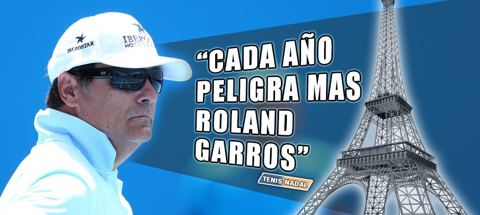 """Toni Nadal: """"Cada año peligra más Roland Garros"""""""