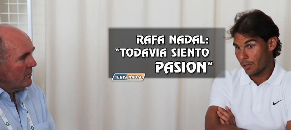 """Rafa Nadal: """"Aún siento pasión por el tenis... si no, no estaría aquí"""""""