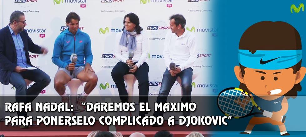 """Rafael Nadal: """"Daremos el máximo para complicarle a Djokovic ganar Roland Garros"""""""
