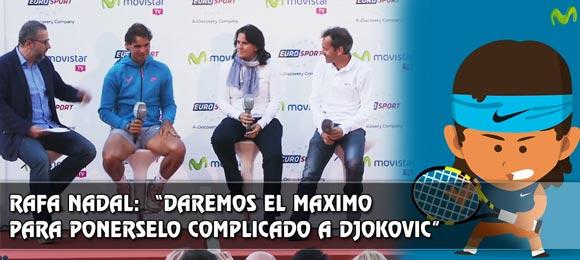 Rafa Nadal: Le complicaremos al maximo a Djokovic ganar Roland Garros