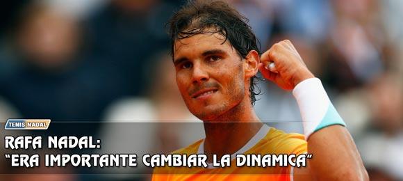 Rafael Nadal: Era importante cambiar la dinamica