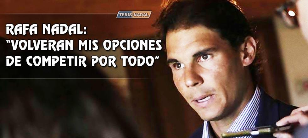 """Rafael Nadal: """"Volverán mis opciones de competir por todo"""""""