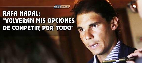 Rafael Nadal: Volvere a competir por todo, estoy convencido