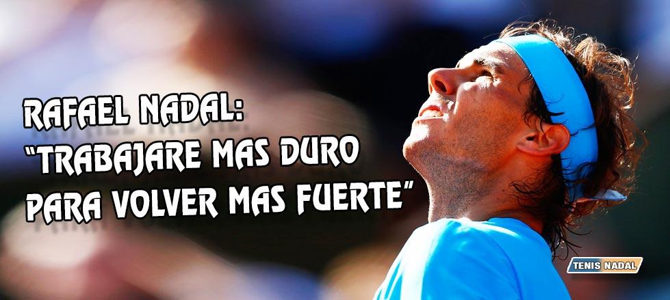 """Rafael Nadal: """"Trabajaré más duro para volver más fuerte"""""""