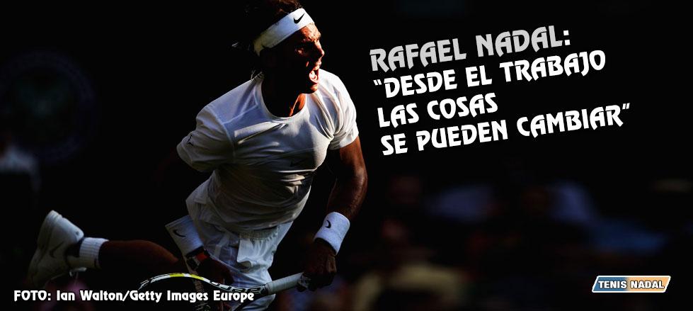 """Rafael Nadal: """"Desde el trabajo, las cosas se pueden cambiar"""""""