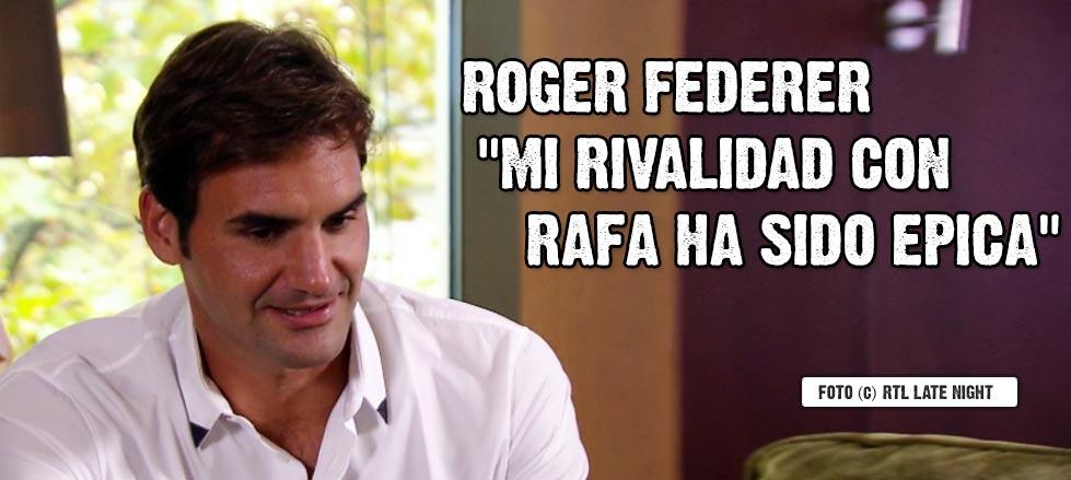"Roger Federer: ""Mi rivalidad con Rafa ha sido épica"""
