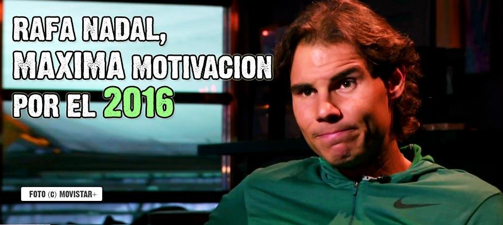 Rafa Nadal, volcado en el Masters y supermotivado por el 2016