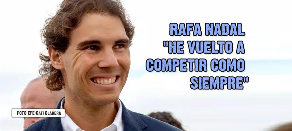 """Rafa Nadal: """"He vuelto a competir como siempre aunque te miran más con lupa por venir de una época mala"""""""