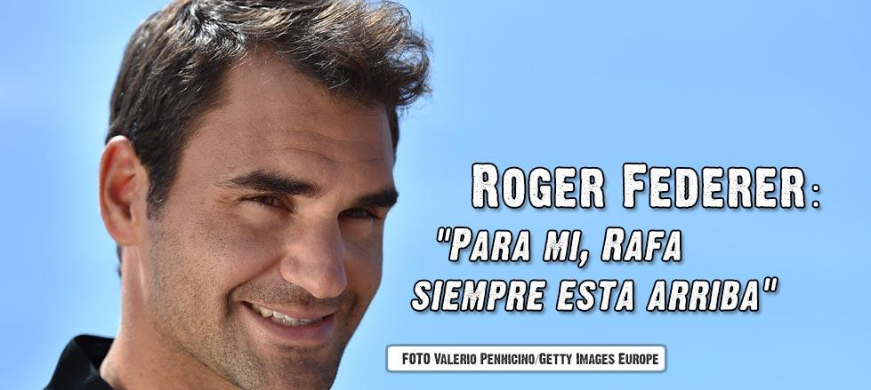 "Roger Federer: ""Para mí, Rafa siempre está arriba"""